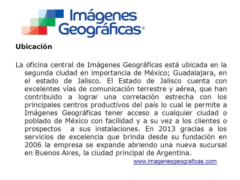 Ubicación La oficina central de Imágenes Geográficas está ubicada en la segunda ciudad en importancia de México; Guadalajara, en el estado de Jalisco.