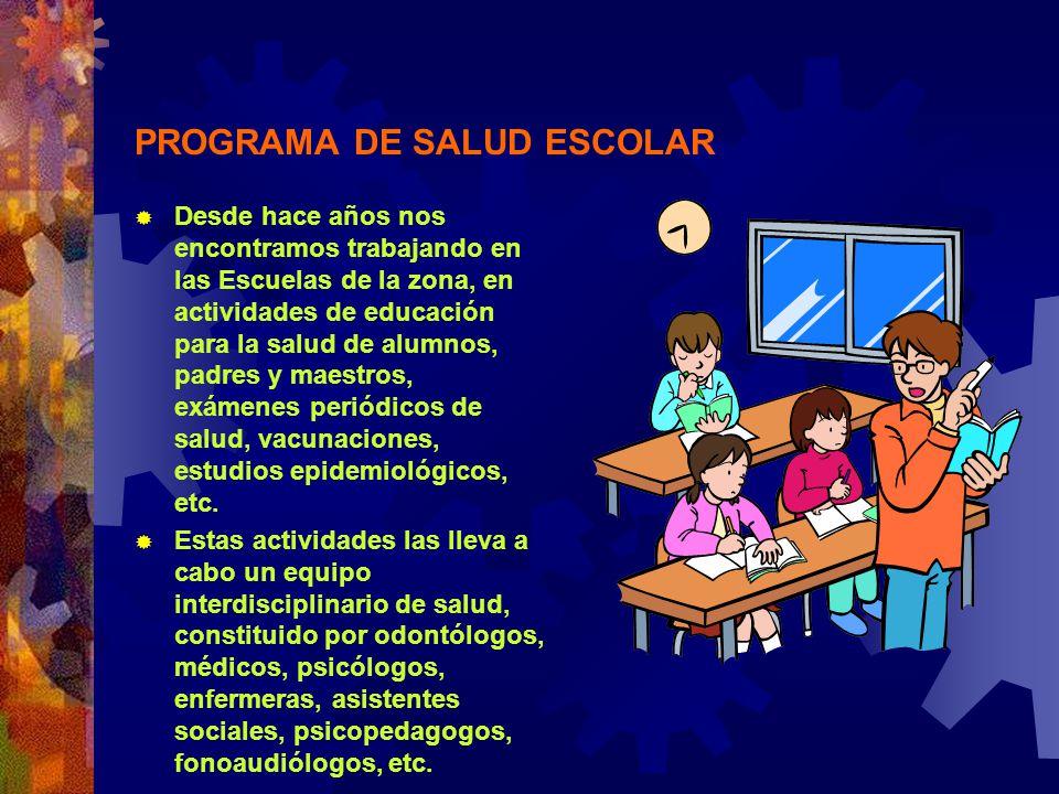 PROGRAMA DE SALUD ESCOLAR Desde hace años nos encontramos trabajando en las Escuelas de la zona, en actividades de educación para la salud de alumnos,