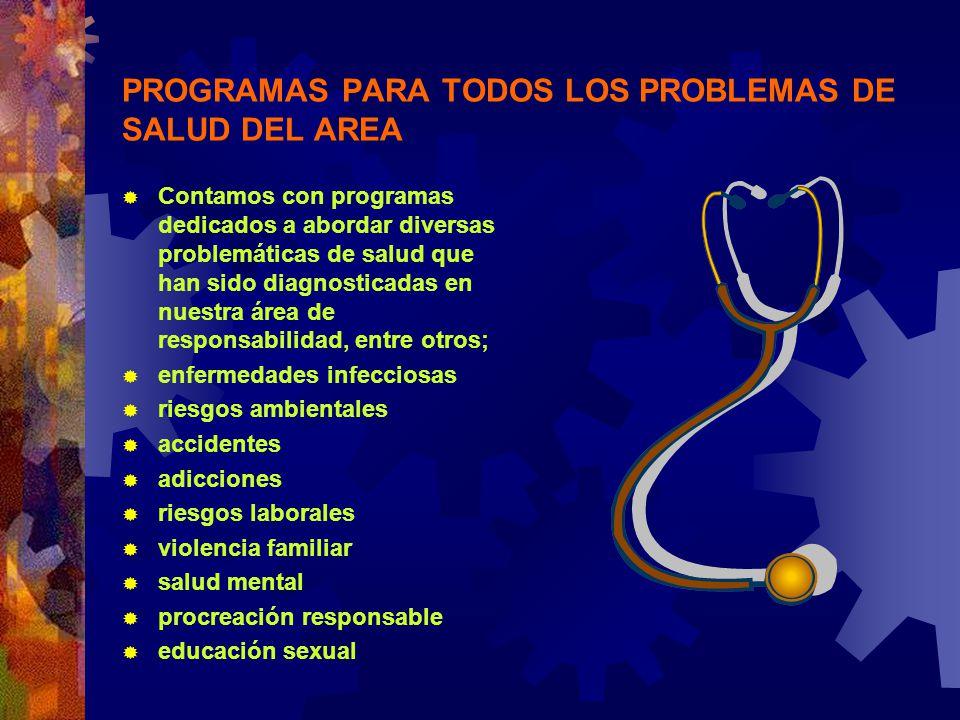 PROGRAMAS PARA TODOS LOS PROBLEMAS DE SALUD DEL AREA Contamos con programas dedicados a abordar diversas problemáticas de salud que han sido diagnosti