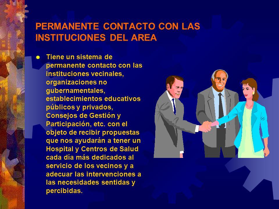 PERMANENTE CONTACTO CON LAS INSTITUCIONES DEL AREA Tiene un sistema de permanente contacto con las instituciones vecinales, organizaciones no gubernam