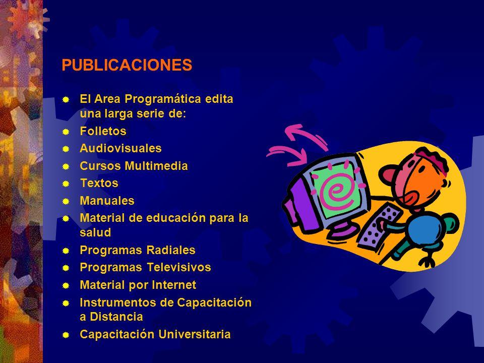 PUBLICACIONES El Area Programática edita una larga serie de: Folletos Audiovisuales Cursos Multimedia Textos Manuales Material de educación para la sa
