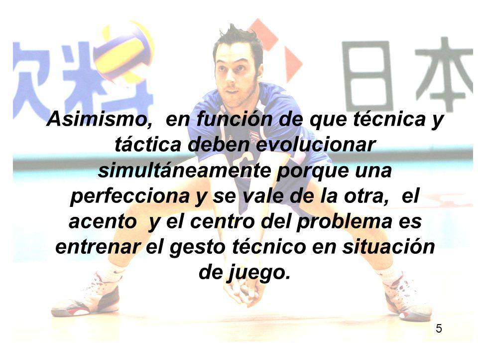 Asimismo, en función de que técnica y táctica deben evolucionar simultáneamente porque una perfecciona y se vale de la otra, el acento y el centro del