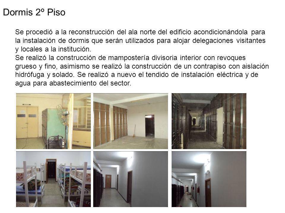 Dormis 2º Piso Se procedió a la reconstrucción del ala norte del edificio acondicionándola para la instalación de dormis que serán utilizados para alojar delegaciones visitantes y locales a la institución.