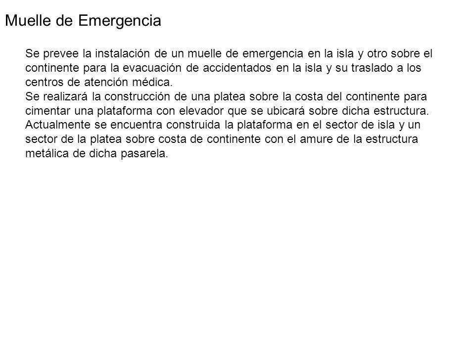 Muelle de Emergencia Se prevee la instalación de un muelle de emergencia en la isla y otro sobre el continente para la evacuación de accidentados en la isla y su traslado a los centros de atención médica.
