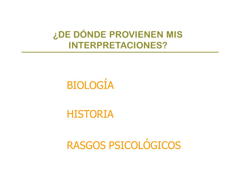¿DE DÓNDE PROVIENEN MIS INTERPRETACIONES? RASGOS PSICOLÓGICOS BIOLOGÍA HISTORIA