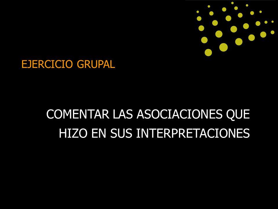 COMENTAR LAS ASOCIACIONES QUE HIZO EN SUS INTERPRETACIONES EJERCICIO GRUPAL