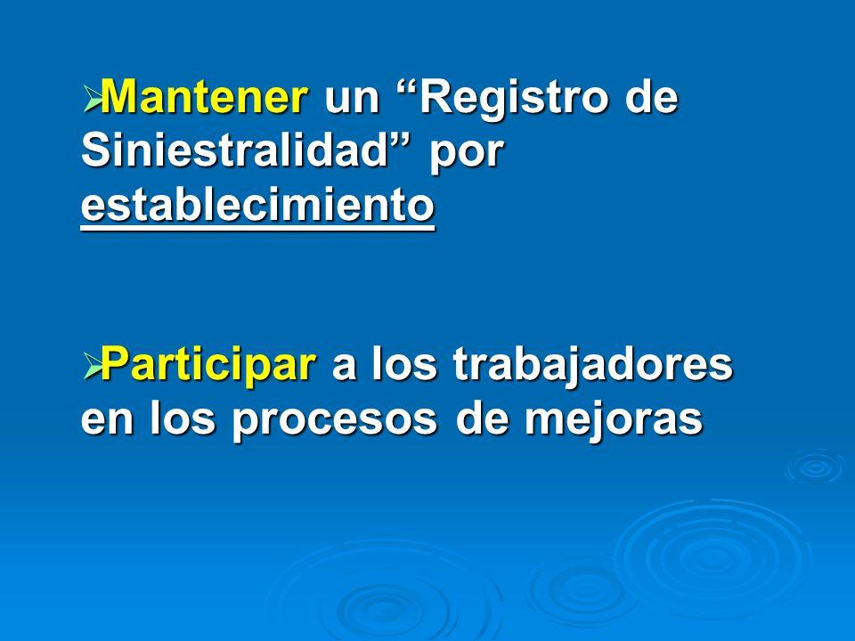 Mantener un Registro de Siniestralidad por establecimiento Mantener un Registro de Siniestralidad por establecimiento Participar a los trabajadores en