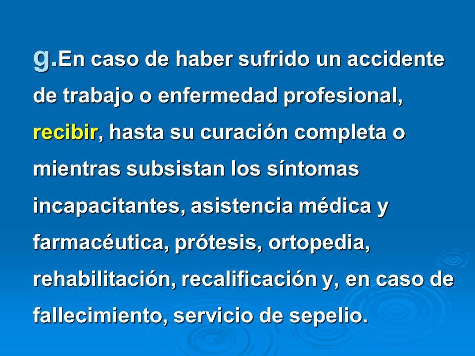 g. En caso de haber sufrido un accidente de trabajo o enfermedad profesional, recibir, hasta su curación completa o mientras subsistan los síntomas in