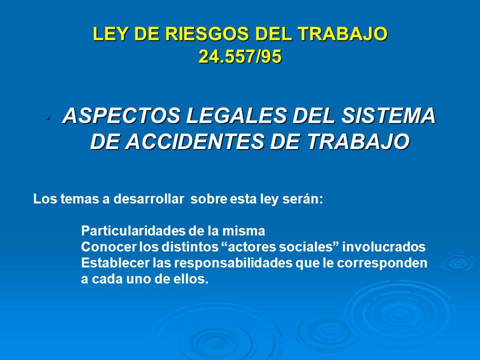 LEY DE RIESGOS DEL TRABAJO 24.557/95 ASPECTOS LEGALES DEL SISTEMA DE ACCIDENTES DE TRABAJO ASPECTOS LEGALES DEL SISTEMA DE ACCIDENTES DE TRABAJO Los t