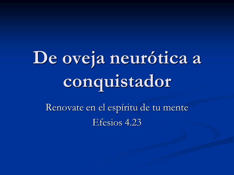 De oveja neurótica a conquistador Renovate en el espíritu de tu mente Efesios 4.23