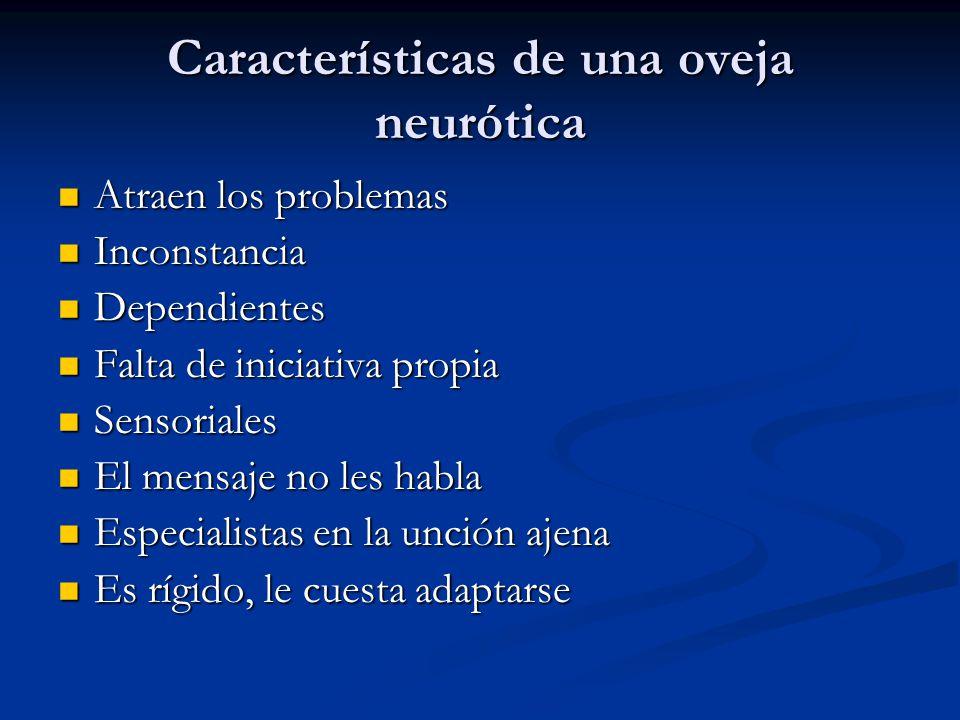 Características de una oveja neurótica Atraen los problemas Atraen los problemas Inconstancia Inconstancia Dependientes Dependientes Falta de iniciati