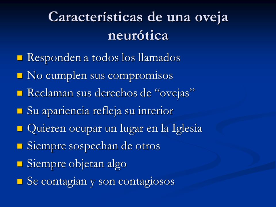 Características de una oveja neurótica Responden a todos los llamados Responden a todos los llamados No cumplen sus compromisos No cumplen sus comprom