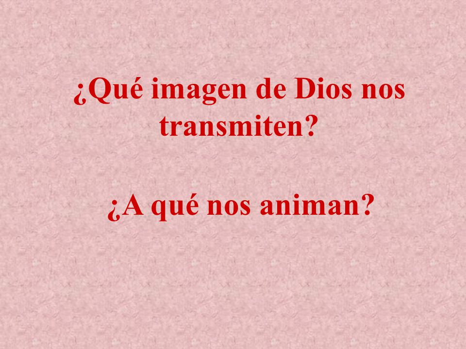 ¿Qué imagen de Dios nos transmiten? ¿A qué nos animan?