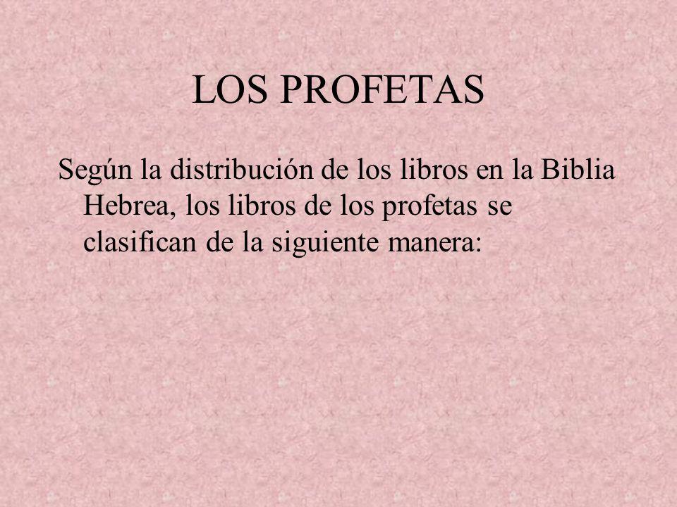 LOS PROFETAS Según la distribución de los libros en la Biblia Hebrea, los libros de los profetas se clasifican de la siguiente manera: