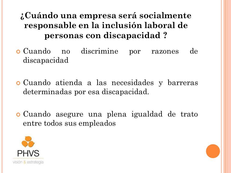 ¿Cuándo una empresa será socialmente responsable en la inclusión laboral de personas con discapacidad ? Cuando no discrimine por razones de discapacid