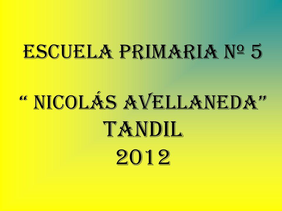 ESCUELA PRIMARIA Nº 5 Nicolás Avellaneda Tandil 2012