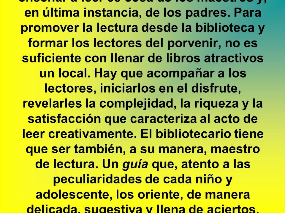 Fundamentación _ La biblioteca de hoy no puede cruzarse de brazos y decir, cómodamente, que enseñar a leer es cosa de los maestros y, en última instan