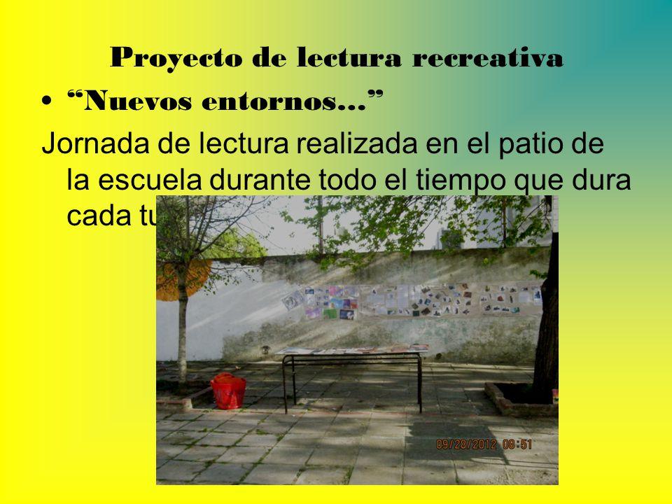 Proyecto de lectura recreativa Nuevos entornos… Jornada de lectura realizada en el patio de la escuela durante todo el tiempo que dura cada turno (mañ