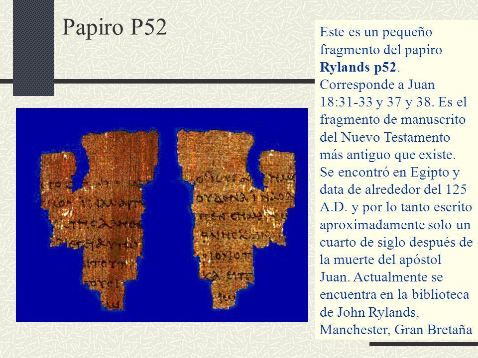 Papiro P52 Este es un pequeño fragmento del papiro Rylands p52. Corresponde a Juan 18:31-33 y 37 y 38. Es el fragmento de manuscrito del Nuevo Testame