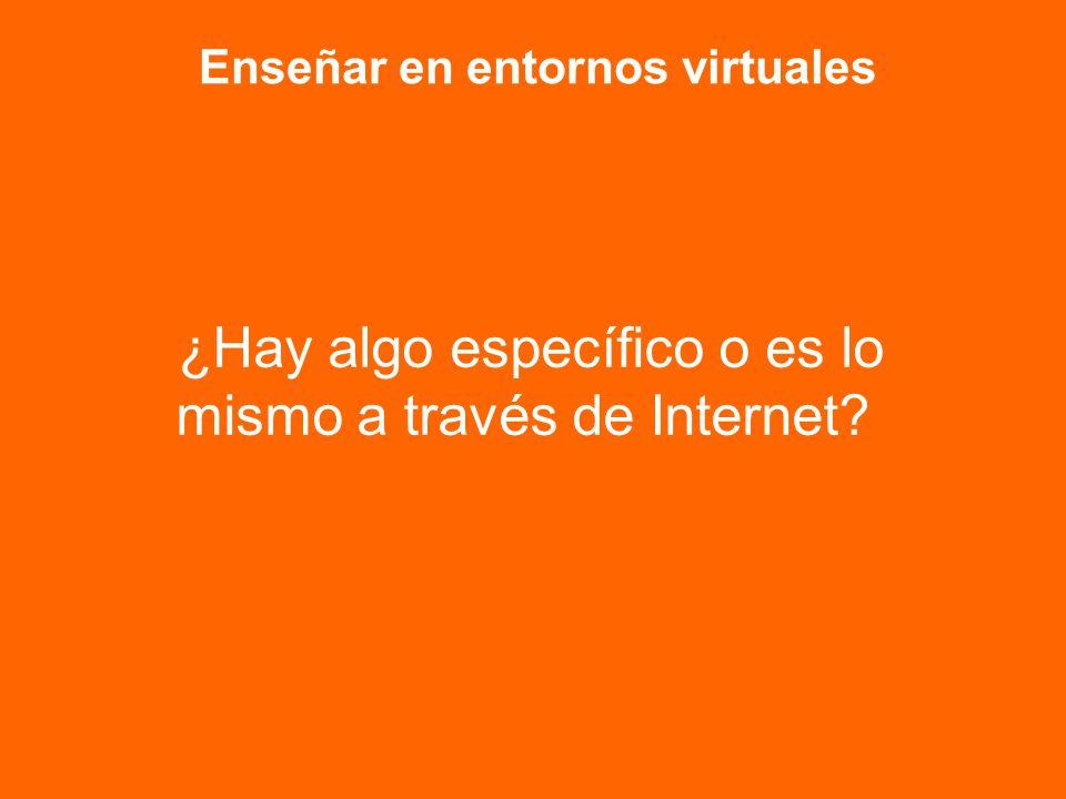 Enseñar en entornos virtuales ¿Hay algo específico o es lo mismo a través de Internet?