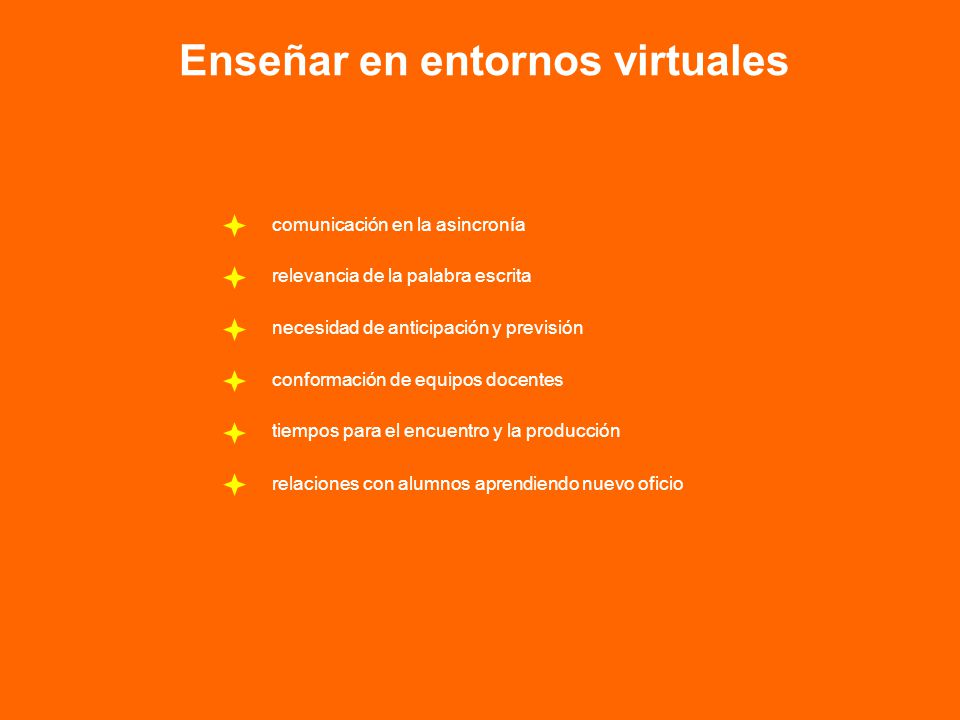 relaciones con alumnos aprendiendo nuevo oficio Enseñar en entornos virtuales relevancia de la palabra escrita comunicación en la asincronía tiempos p