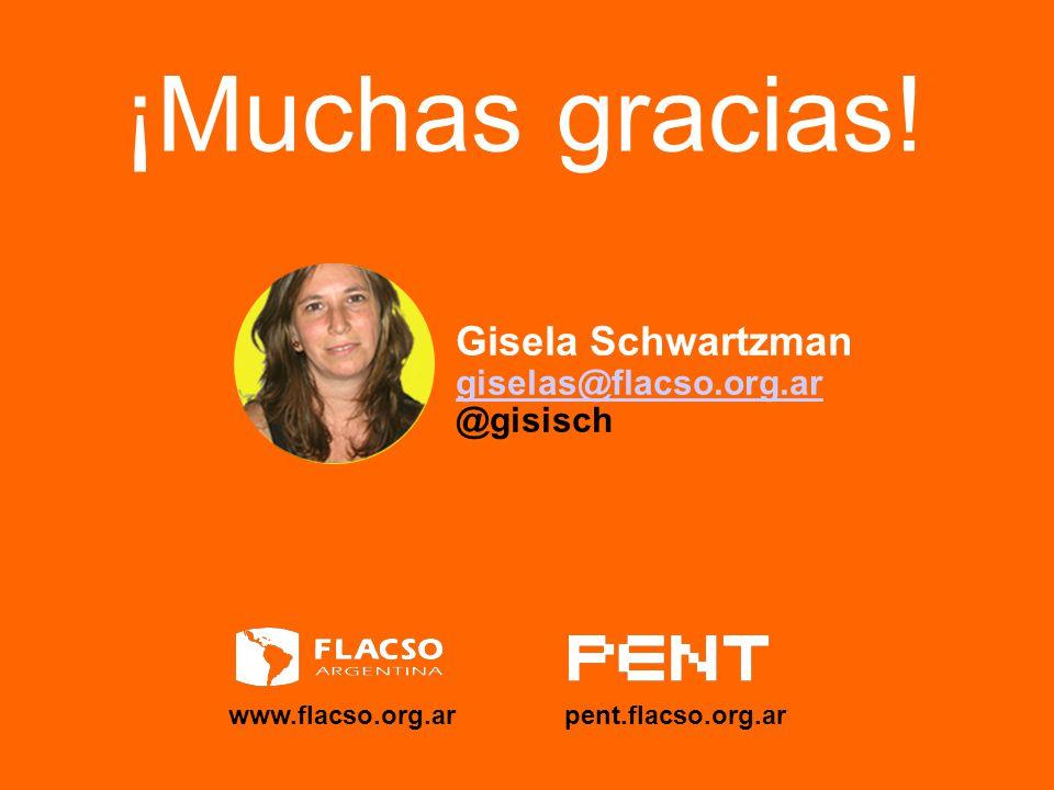 Gisela Schwartzman giselas@flacso.org.ar @gisisch ¡Muchas gracias! www.flacso.org.ar pent.flacso.org.ar