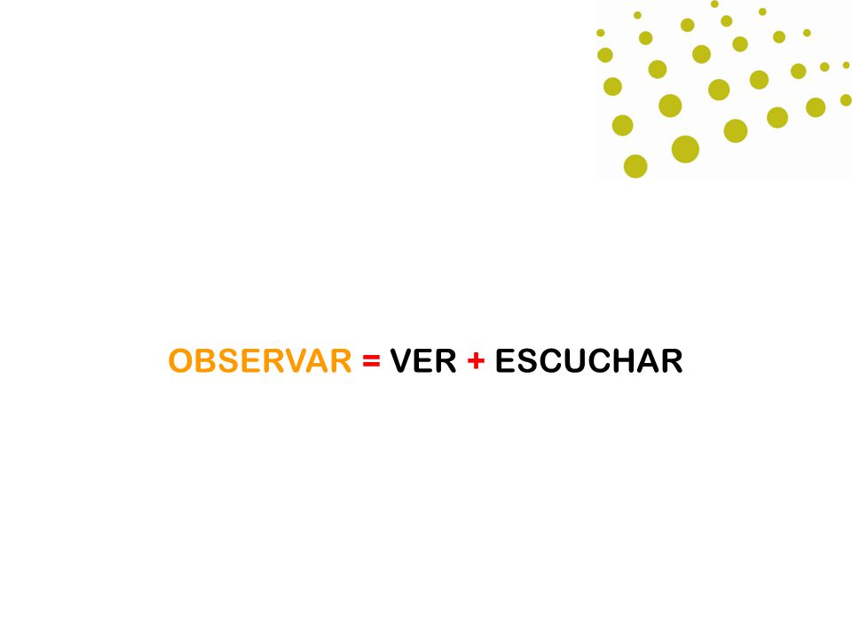 OBSERVAR = VER + ESCUCHAR