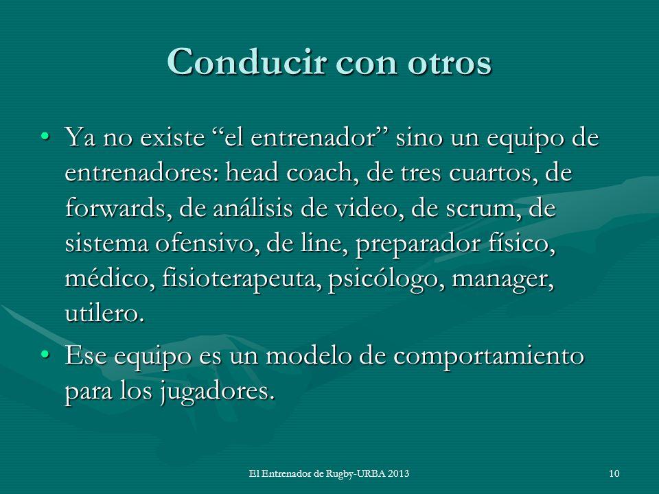 Conducir con otros Ya no existe el entrenador sino un equipo de entrenadores: head coach, de tres cuartos, de forwards, de análisis de video, de scrum