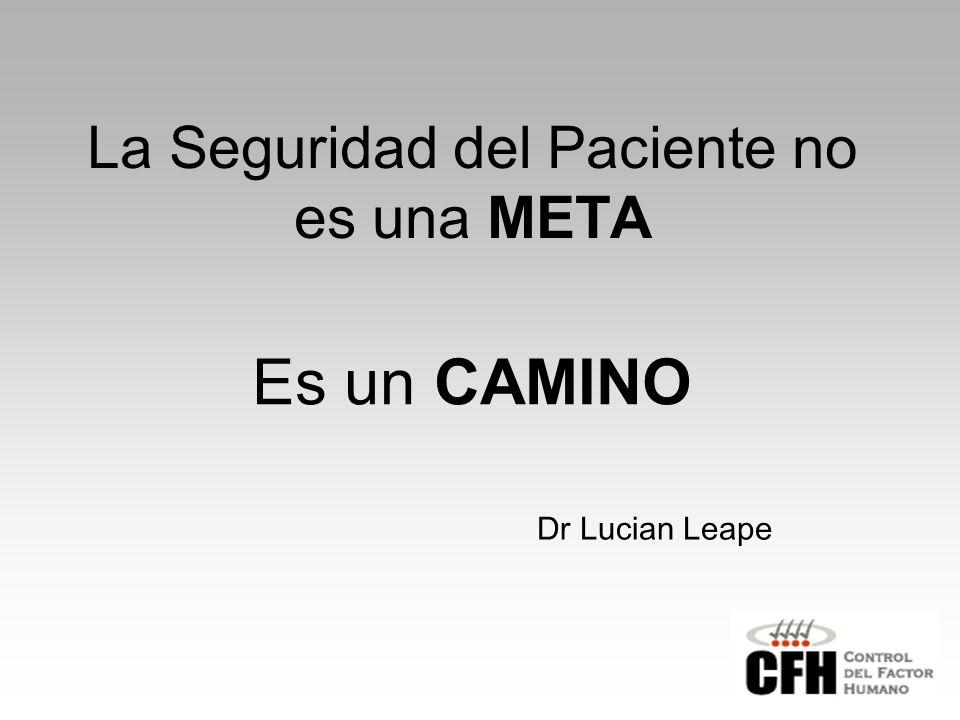 La Seguridad del Paciente no es una META Es un CAMINO Dr Lucian Leape