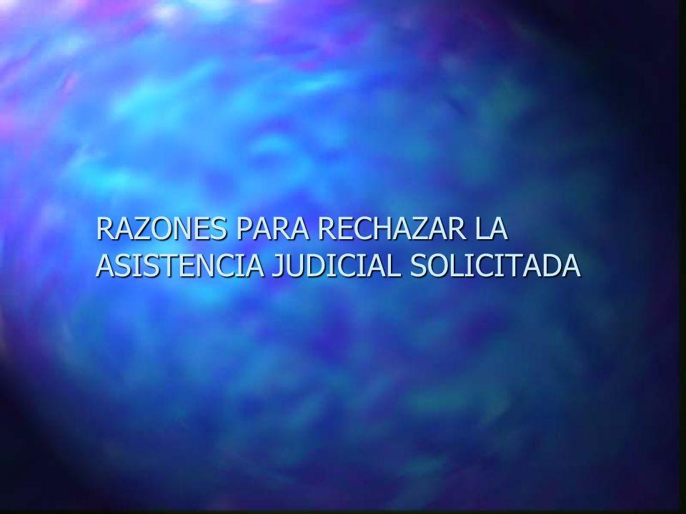 RAZONES PARA RECHAZAR LA ASISTENCIA JUDICIAL SOLICITADA