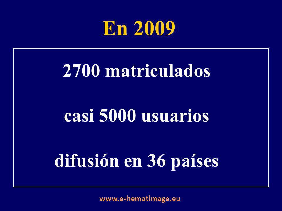 2700 matriculados casi 5000 usuarios difusión en 36 países En 2009 www.e-hematimage.eu