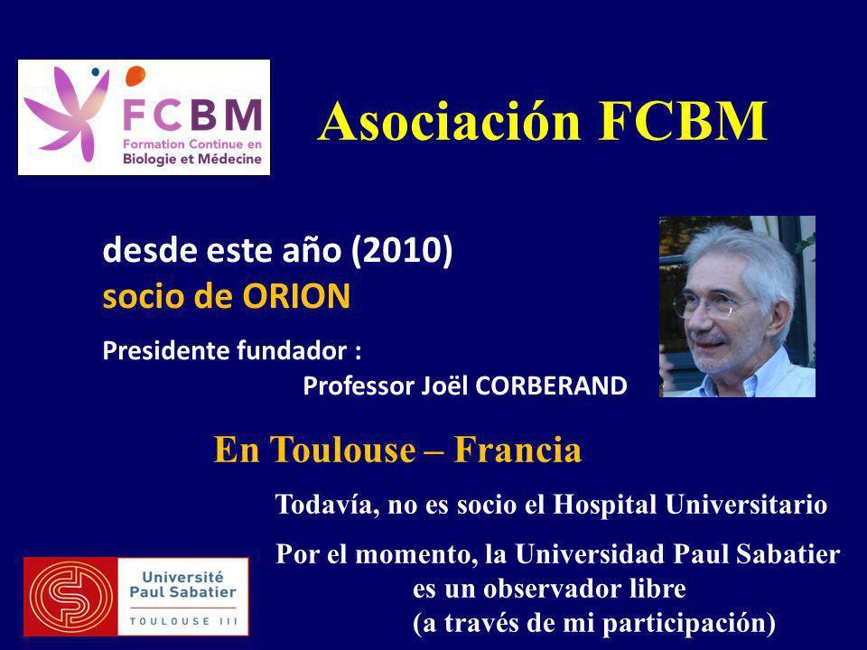 Asociación FCBM desde este año (2010) socio de ORION Presidente fundador : Professor Joël CORBERAND En Toulouse – Francia Todavía, no es socio el Hospital Universitario Por el momento, la Universidad Paul Sabatier es un observador libre (a través de mi participación)