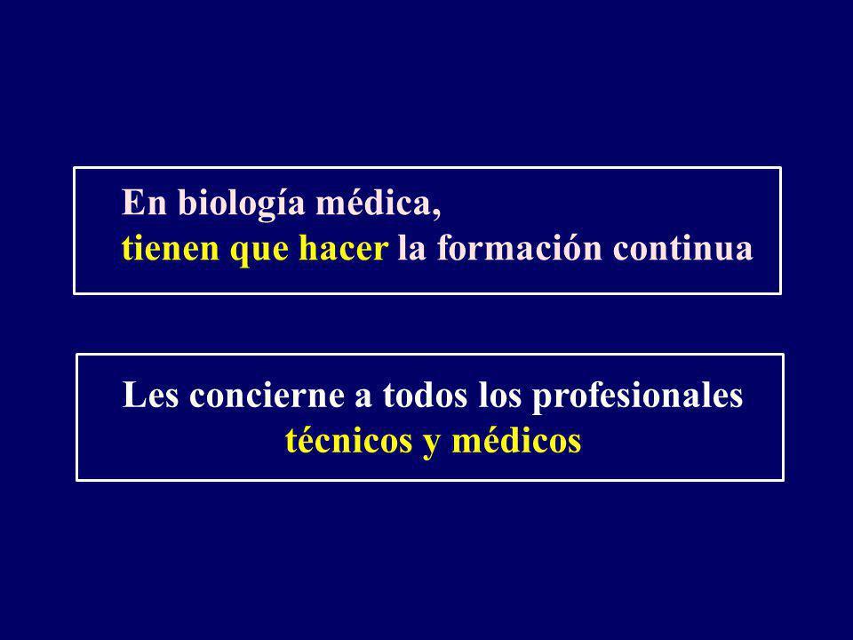 En biología médica, tienen que hacer la formación continua Les concierne a todos los profesionales técnicos y médicos