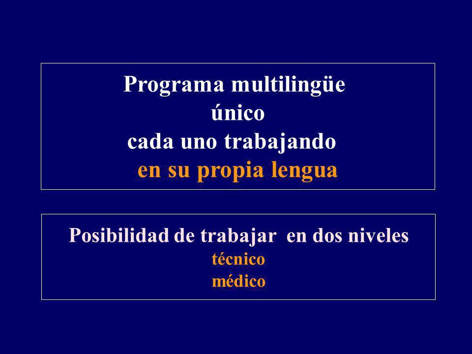 Programa multilingüe único cada uno trabajando en su propia lengua Posibilidad de trabajar en dos niveles técnico médico