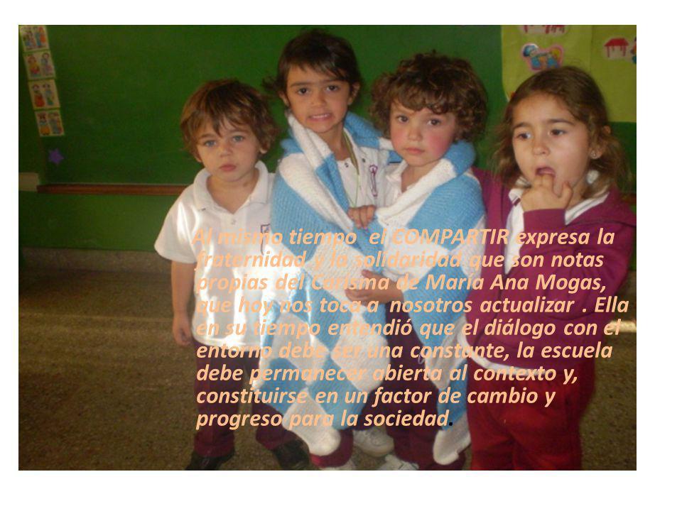 Al mismo tiempo el COMPARTIR expresa la fraternidad y la solidaridad que son notas propias del Carisma de María Ana Mogas, que hoy nos toca a nosotros