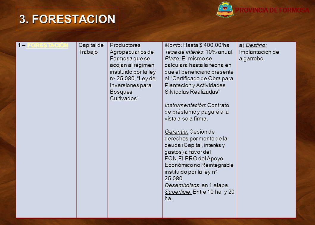 3. FORESTACION 1 – FORESTACIÓN FORESTACIÓN FORESTACIÓN Capital de Trabajo Productores Agropecuarios de Formosa que se acojan al régimen instituido por