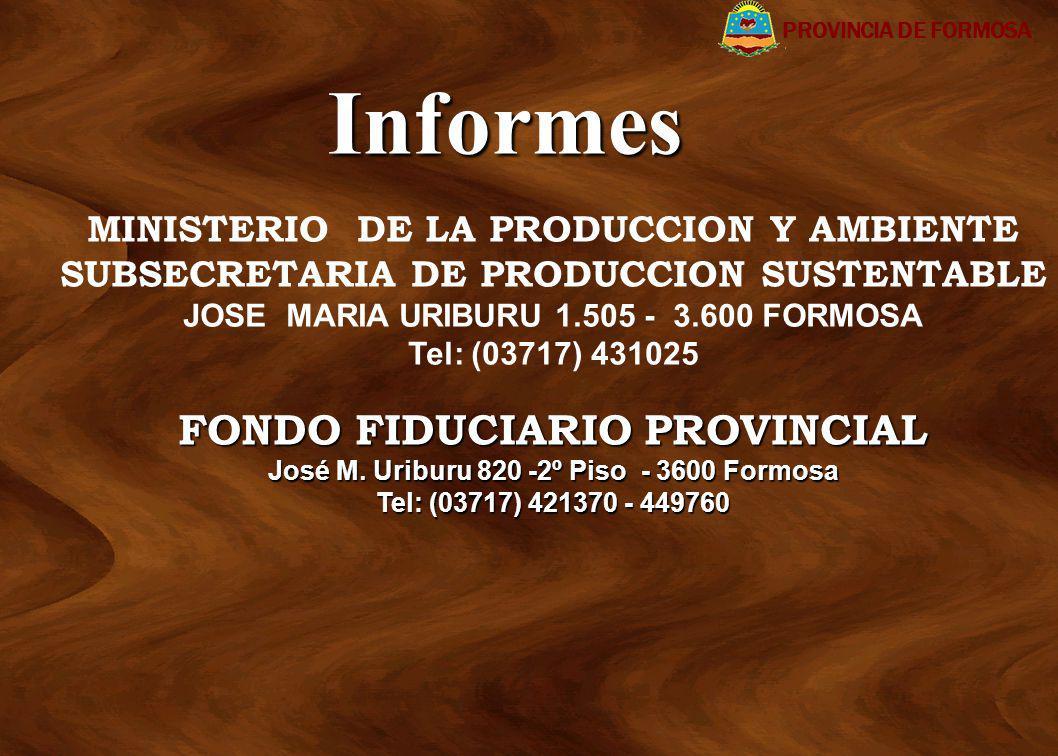 MINISTERIO DE LA PRODUCCION Y AMBIENTE SUBSECRETARIA DE PRODUCCION SUSTENTABLE JOSE MARIA URIBURU 1.505 - 3.600 FORMOSA Tel: (03717) 431025 FONDO FIDU