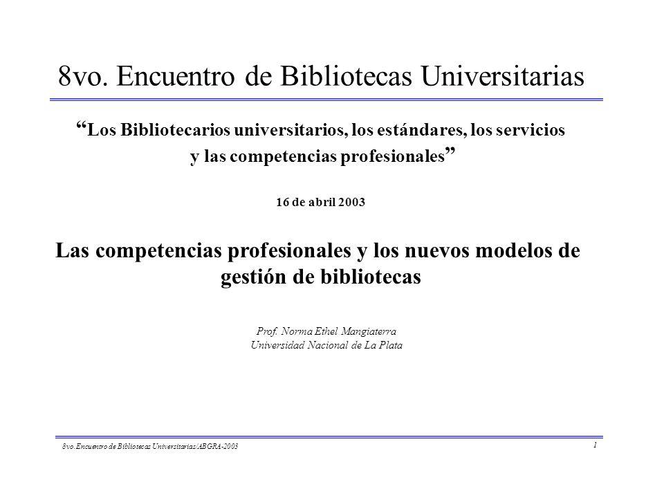 8vo. Encuentro de Bibliotecas Universitarias Los Bibliotecarios universitarios, los estándares, los servicios y las competencias profesionales 16 de a
