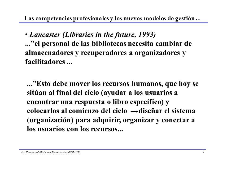 2 Las competencias profesionales y los nuevos modelos de gestión... Lancaster (Libraries in the future, 1993)...el personal de las bibliotecas necesit