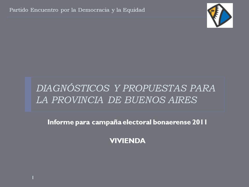 DIAGNÓSTICOS Y PROPUESTAS PARA LA PROVINCIA DE BUENOS AIRES Informe para campaña electoral bonaerense 2011 VIVIENDA Partido Encuentro por la Democracia y la Equidad 1