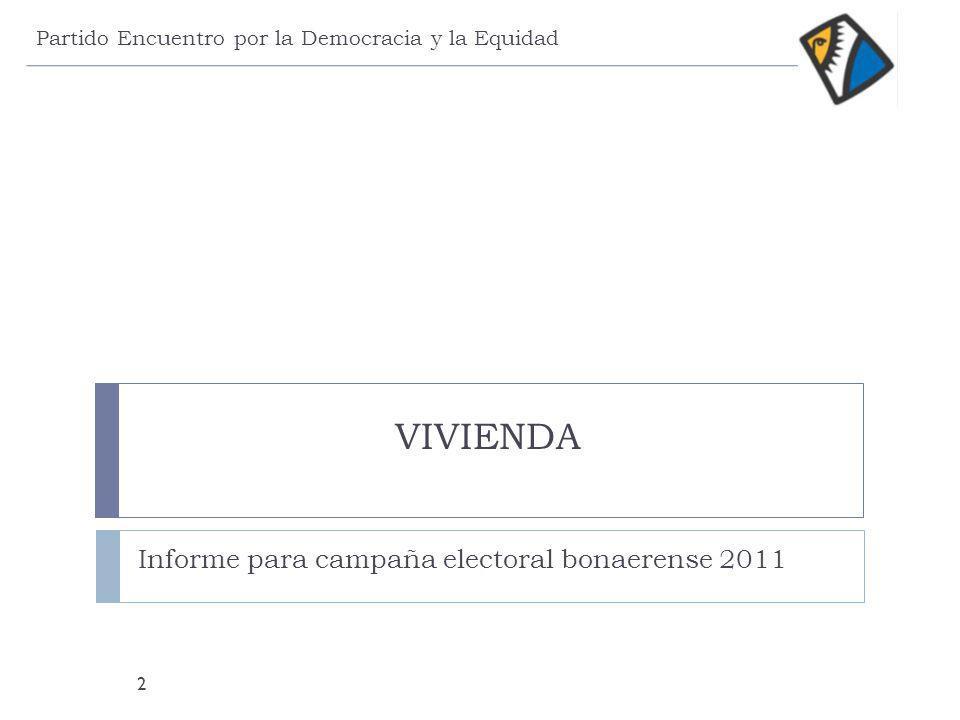 VIVIENDA Informe para campaña electoral bonaerense 2011 Partido Encuentro por la Democracia y la Equidad 2