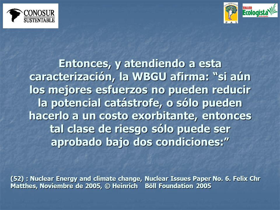 Entonces, y atendiendo a esta caracterización, la WBGU afirma: si aún los mejores esfuerzos no pueden reducir la potencial catástrofe, o sólo pueden h