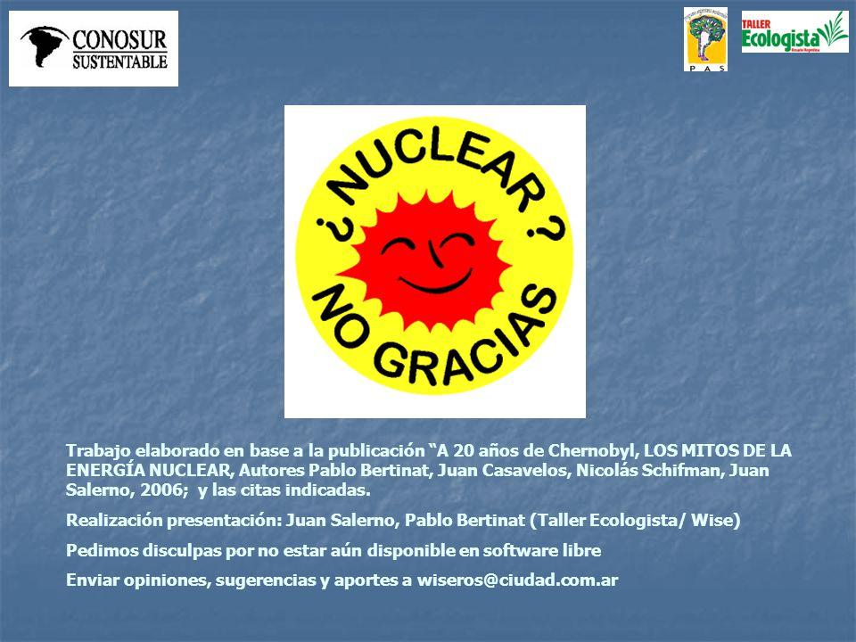 Trabajo elaborado en base a la publicación A 20 años de Chernobyl, LOS MITOS DE LA ENERGÍA NUCLEAR, Autores Pablo Bertinat, Juan Casavelos, Nicolás Sc