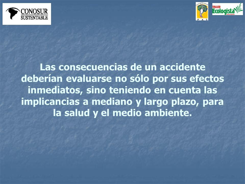 Las consecuencias de un accidente deberían evaluarse no sólo por sus efectos inmediatos, sino teniendo en cuenta las implicancias a mediano y largo plazo, para la salud y el medio ambiente.