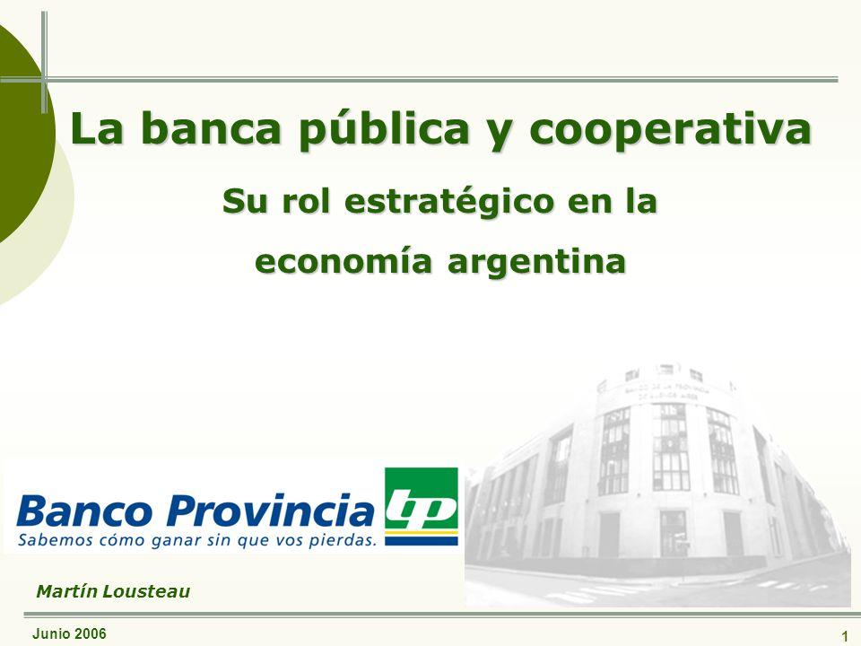Junio 2006 1 La banca pública y cooperativa Su rol estratégico en la economía argentina Martín Lousteau