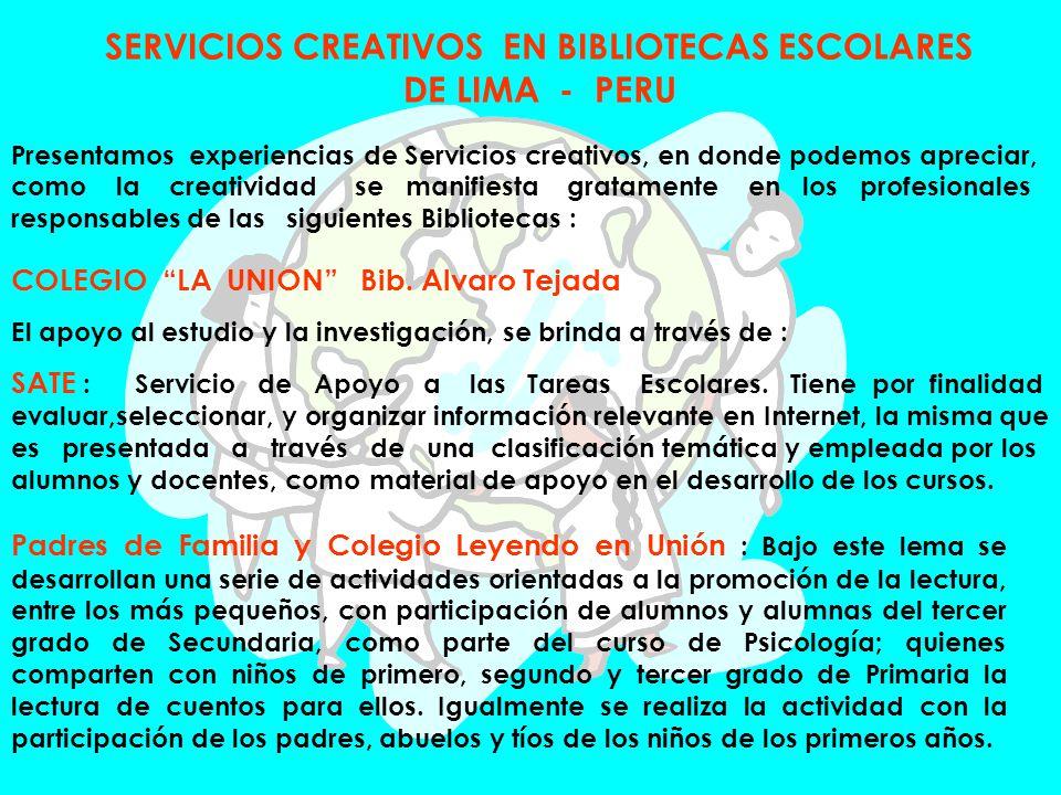 SERVICIOS CREATIVOS EN BIBLIOTECAS ESCOLARES DE LIMA - PERU Presentamos experiencias de Servicios creativos, en donde podemos apreciar, como la creati