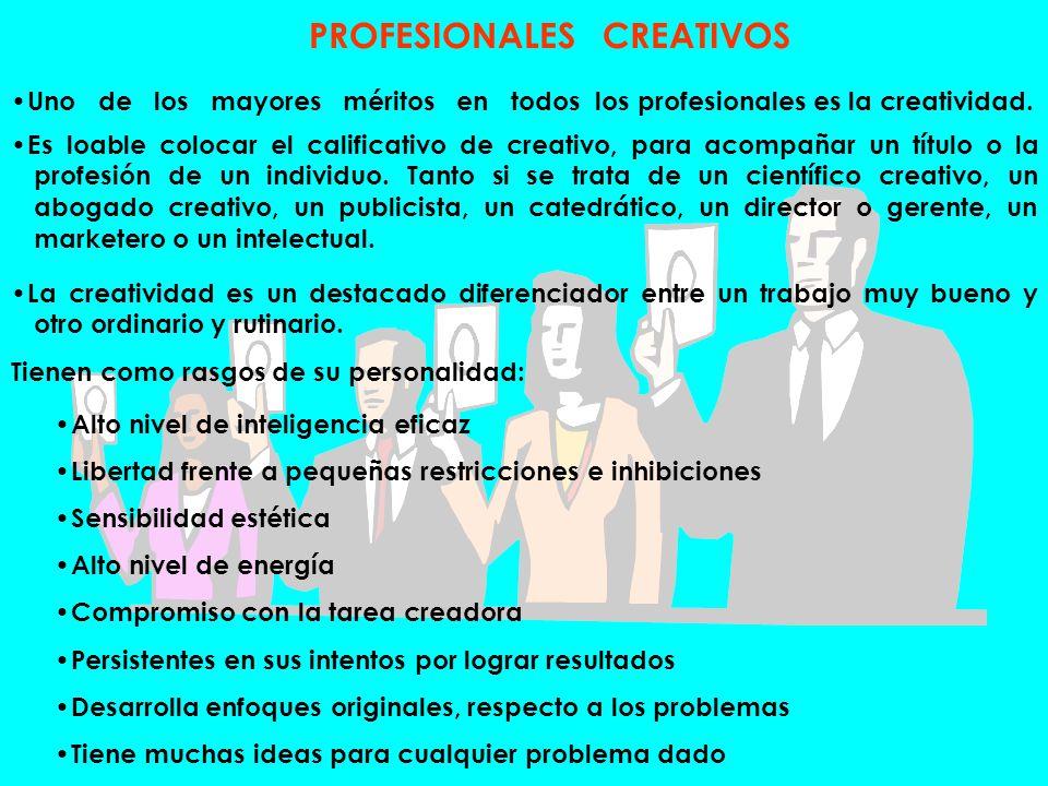 PROFESIONALES CREATIVOS Uno de los mayores méritos en todos los profesionales es la creatividad. Es loable colocar el calificativo de creativo, para a