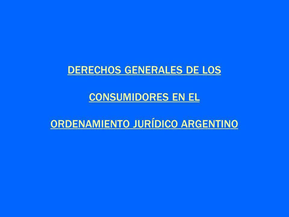 DERECHOS GENERALES DE LOS CONSUMIDORES EN EL ORDENAMIENTO JURÍDICO ARGENTINO