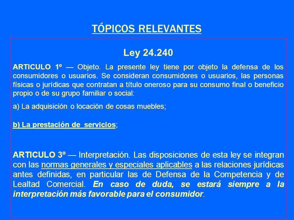 TÓPICOS RELEVANTES Ley 24.240 ARTICULO 1º Objeto.