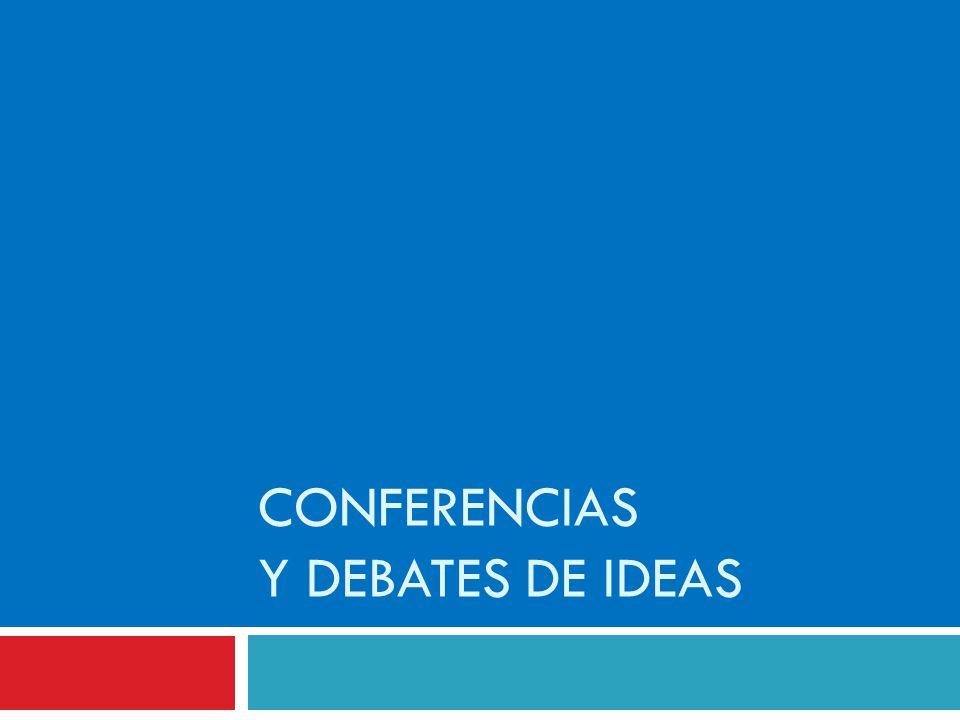 CONFERENCIAS Y DEBATES DE IDEAS